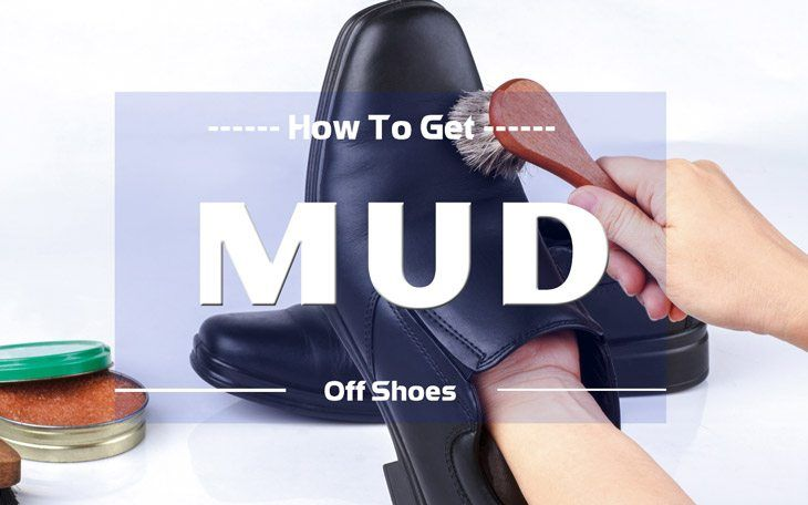 How to Get Mud Off Shoes