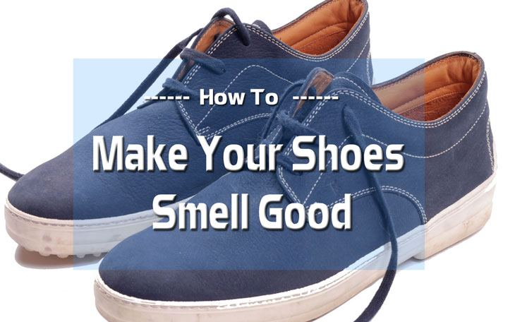 How to Make Your Shoes Smell Good
