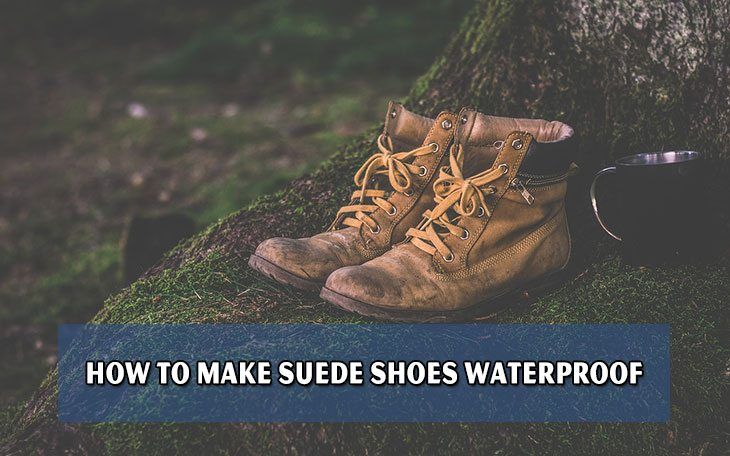 How To Make Suede Shoes Waterproof